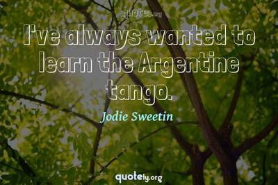 Photo Quote of I've always wanted to learn the Argentine tango.