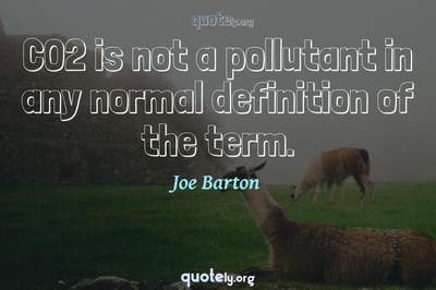 Photo Quote of CO2 is not a pollutant in any normal definition of the term.