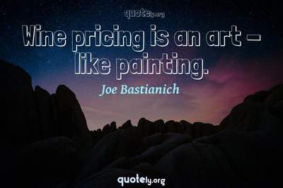 Photo Quote of Wine pricing is an art - like painting.