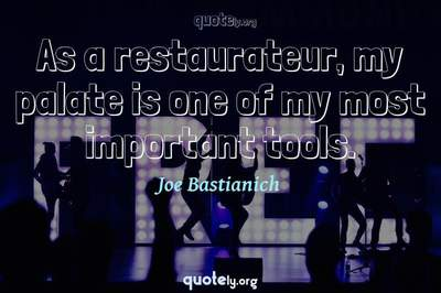 Photo Quote of As a restaurateur, my palate is one of my most important tools.