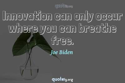 Photo Quote of Innovation can only occur where you can breathe free.
