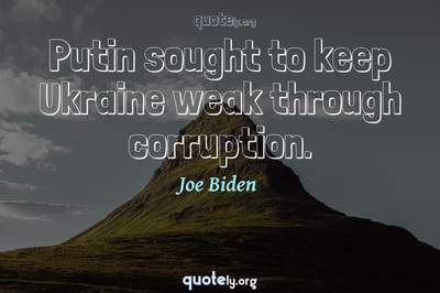Photo Quote of Putin sought to keep Ukraine weak through corruption.