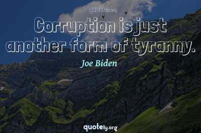 Photo Quote of Corruption is just another form of tyranny.