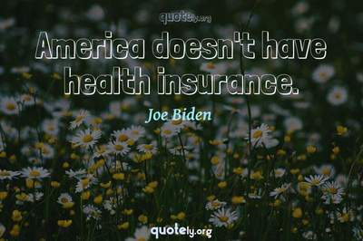 Photo Quote of America doesn't have health insurance.