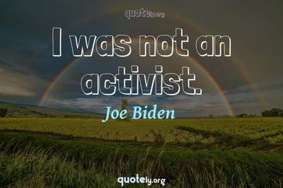 Photo Quote of I was not an activist.