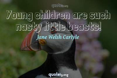 Photo Quote of Young children are such nasty little beasts!