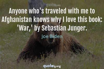 Photo Quote of Anyone who's traveled with me to Afghanistan knows why I love this book: 'War,' by Sebastian Junger.
