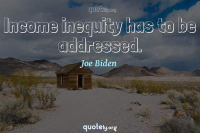 Photo Quote of Income inequity has to be addressed.