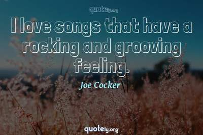 Photo Quote of I love songs that have a rocking and grooving feeling.