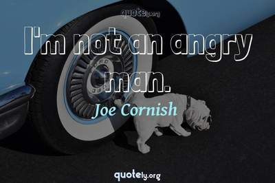 Photo Quote of I'm not an angry man.