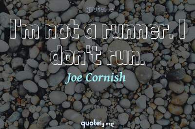 Photo Quote of I'm not a runner. I don't run.