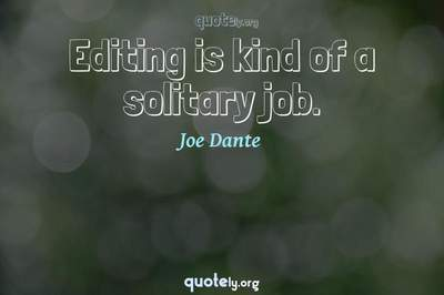 Photo Quote of Editing is kind of a solitary job.