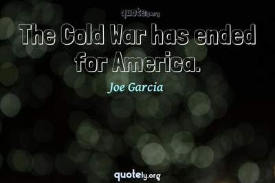 Photo Quote of The Cold War has ended for America.