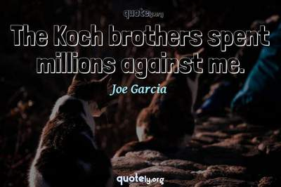 Photo Quote of The Koch brothers spent millions against me.