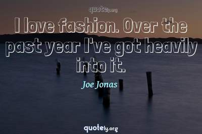 Photo Quote of I love fashion. Over the past year I've got heavily into it.