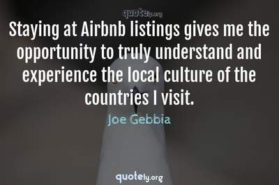 Photo Quote of Staying at Airbnb listings gives me the opportunity to truly understand and experience the local culture of the countries I visit.