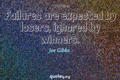 Photo Quote of Failures are expected by losers, ignored by winners.