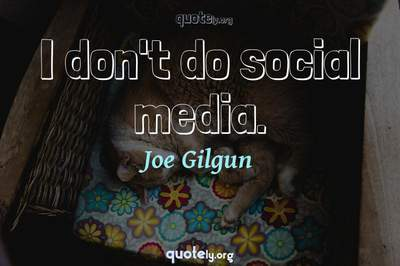 Photo Quote of I don't do social media.