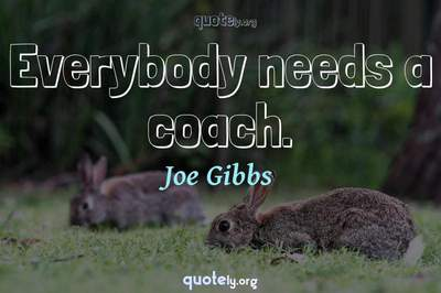 Photo Quote of Everybody needs a coach.