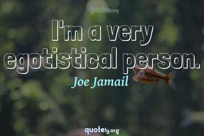 Photo Quote of I'm a very egotistical person.