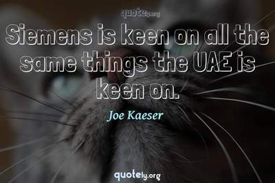 Photo Quote of Siemens is keen on all the same things the UAE is keen on.