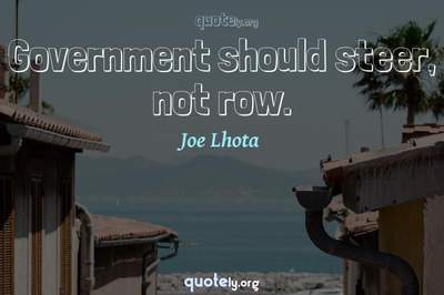 Photo Quote of Government should steer, not row.