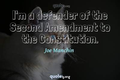 Photo Quote of I'm a defender of the Second Amendment to the Constitution.