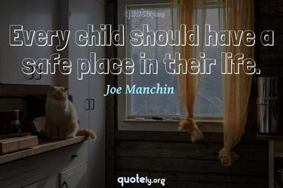 Photo Quote of Every child should have a safe place in their life.