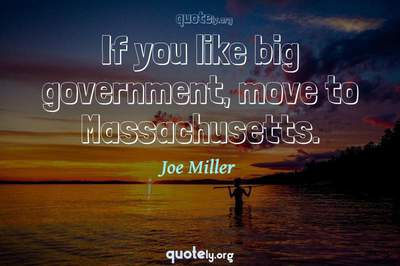 Photo Quote of If you like big government, move to Massachusetts.