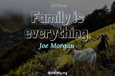 Photo Quote of Family is everything.