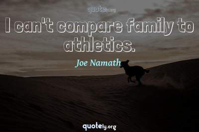 Photo Quote of I can't compare family to athletics.