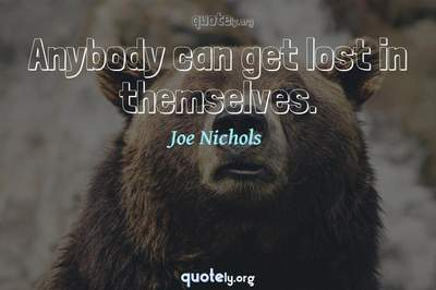 Photo Quote of Anybody can get lost in themselves.