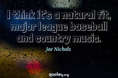 Photo Quote of I think it's a natural fit, major league baseball and country music.