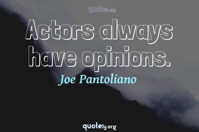 Photo Quote of Actors always have opinions.