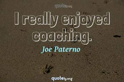 Photo Quote of I really enjoyed coaching.