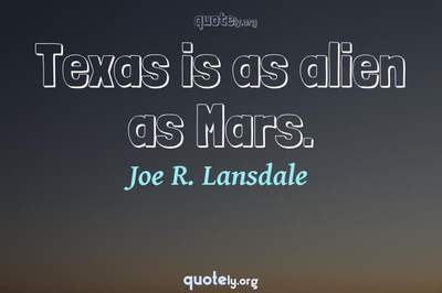 Photo Quote of Texas is as alien as Mars.