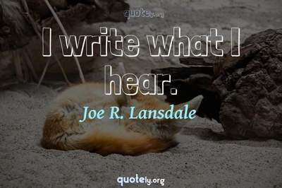 Photo Quote of I write what I hear.