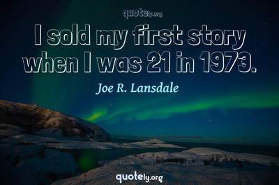 Photo Quote of I sold my first story when I was 21 in 1973.