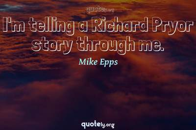 Photo Quote of I'm telling a Richard Pryor story through me.