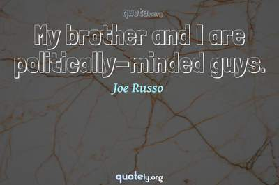 Photo Quote of My brother and I are politically-minded guys.