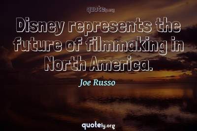 Photo Quote of Disney represents the future of filmmaking in North America.