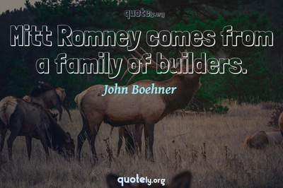 Photo Quote of Mitt Romney comes from a family of builders.