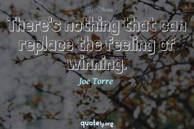 Photo Quote of There's nothing that can replace the feeling of winning.