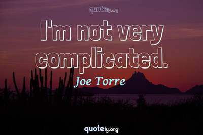 Photo Quote of I'm not very complicated.