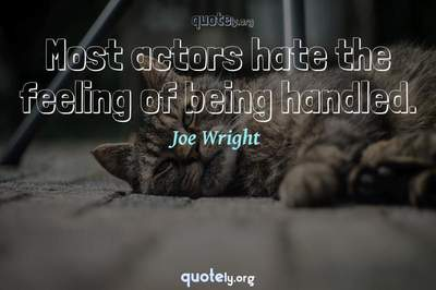 Photo Quote of Most actors hate the feeling of being handled.