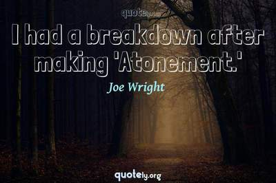 Photo Quote of I had a breakdown after making 'Atonement.'