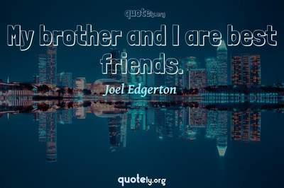 Photo Quote of My brother and I are best friends.