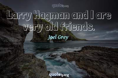 Photo Quote of Larry Hagman and I are very old friends.