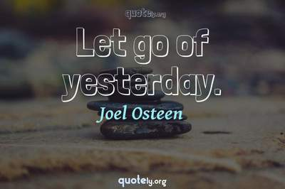 Photo Quote of Let go of yesterday.
