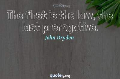 Photo Quote of The first is the law, the last prerogative.